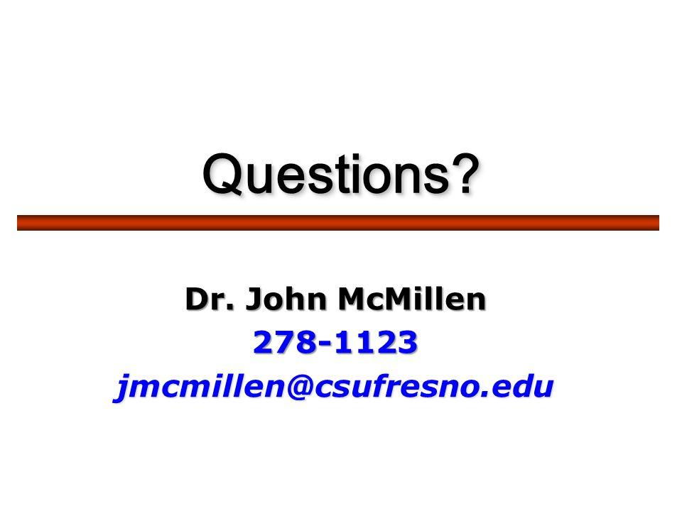 Questions?Questions? Dr. John McMillen 278-1123jmcmillen@csufresno.edu