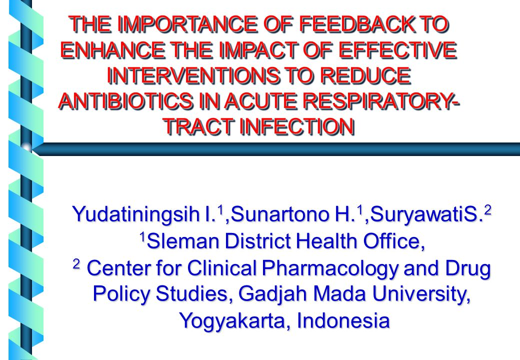 THE IMPORTANCE OF FEEDBACK TO ENHANCE THE IMPACT OF EFFECTIVE INTERVENTIONS TO REDUCE ANTIBIOTICS IN ACUTE RESPIRATORY- TRACT INFECTION Yudatiningsih