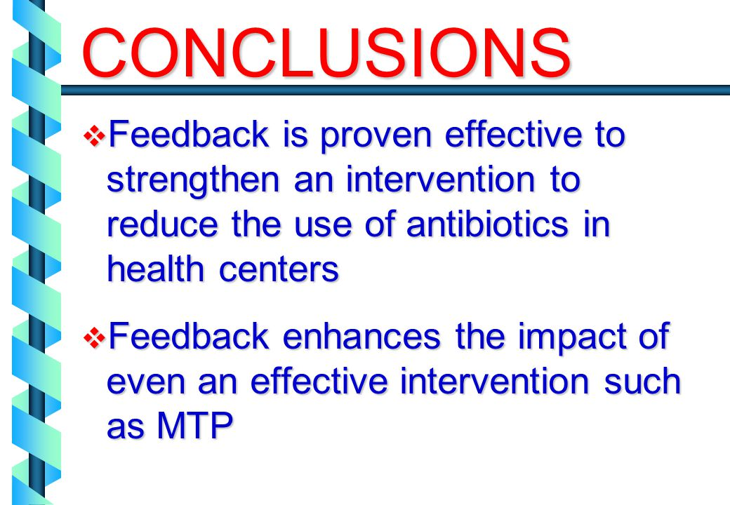 Feedback is proven effective to strengthen an intervention to reduce the use of antibiotics in health centers Feedback is proven effective to strengthen an intervention to reduce the use of antibiotics in health centers Feedback enhances the impact of even an effective intervention such as MTP Feedback enhances the impact of even an effective intervention such as MTP CONCLUSIONS