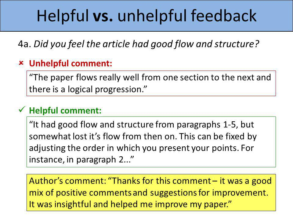 Helpful vs. unhelpful feedback 4a. Did you feel the article had good flow and structure? Unhelpful comment: The paper flows really well from one secti
