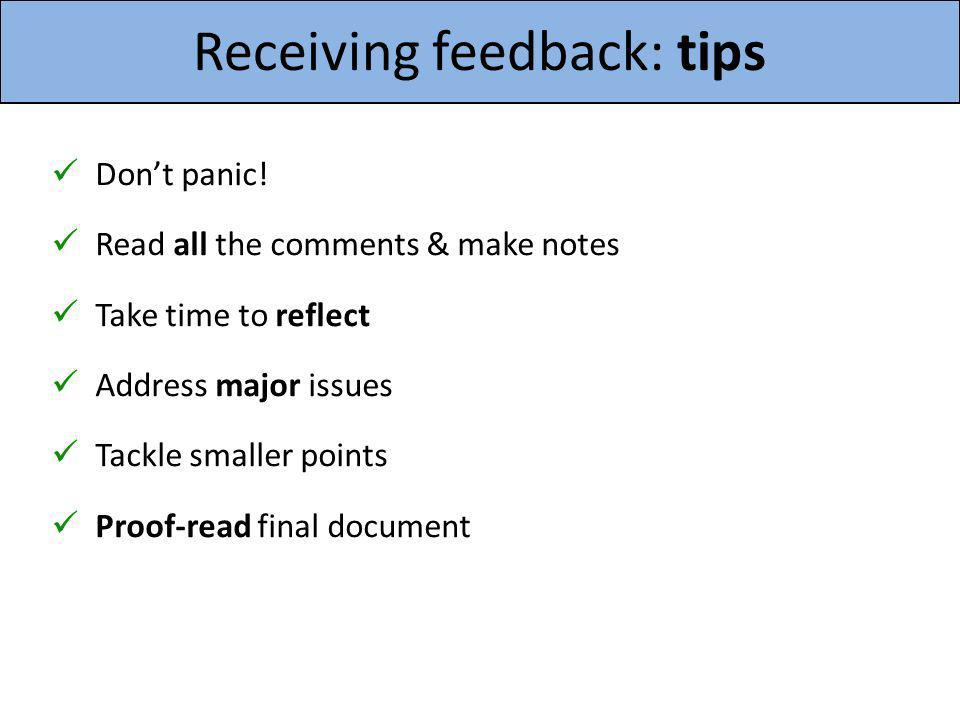 Receiving feedback: tips Dont panic! Read all the comments & make notes Take time to reflect Address major issues Tackle smaller points Proof-read fin