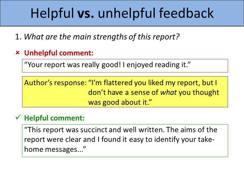1. What are the main strengths of this report? Unhelpful comment: Your report was really good! I enjoyed reading it. Authors response: Im flattered yo