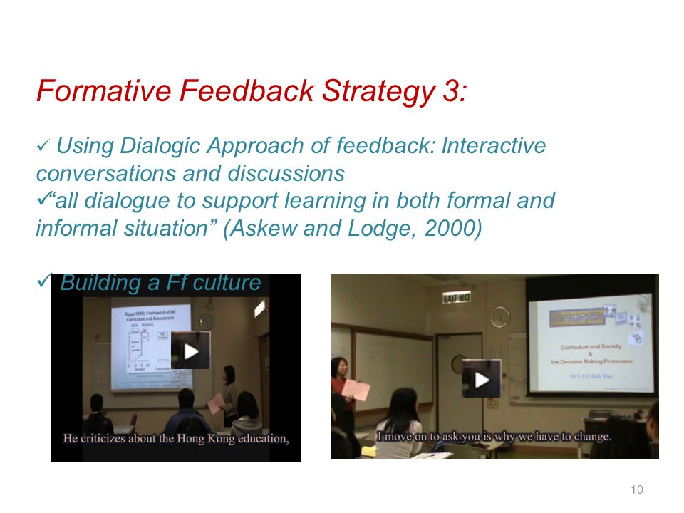 10 Formative Feedback Strategy 3: Using Dialogic Approach of feedback: Interactive conversations and discussions all dialogue to support learning in b