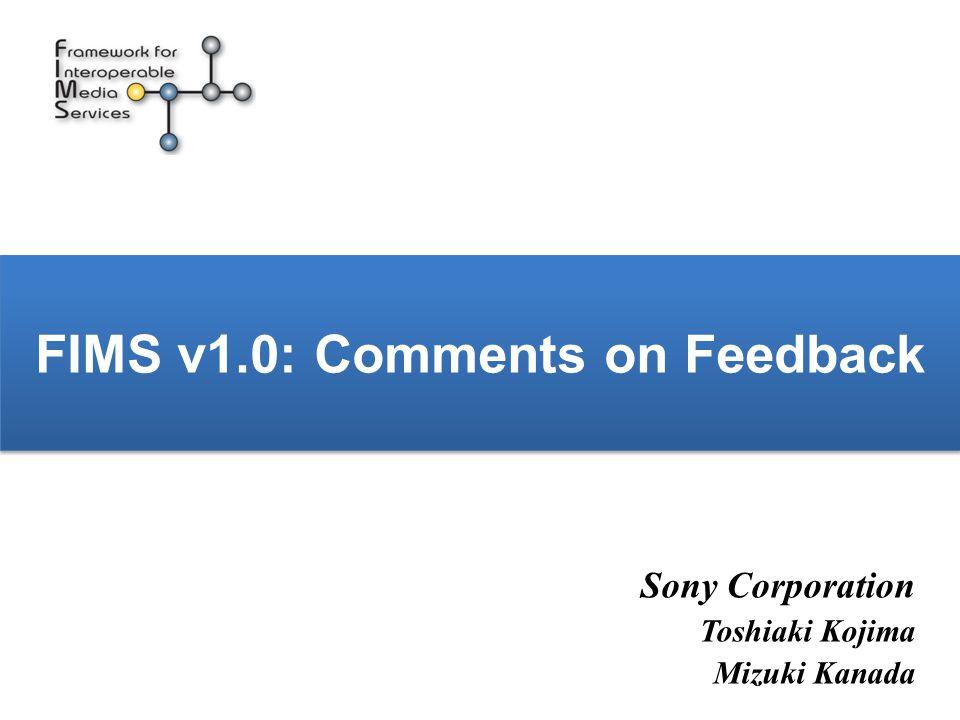 FIMS v1.0: Comments on Feedback Sony Corporation Toshiaki Kojima Mizuki Kanada