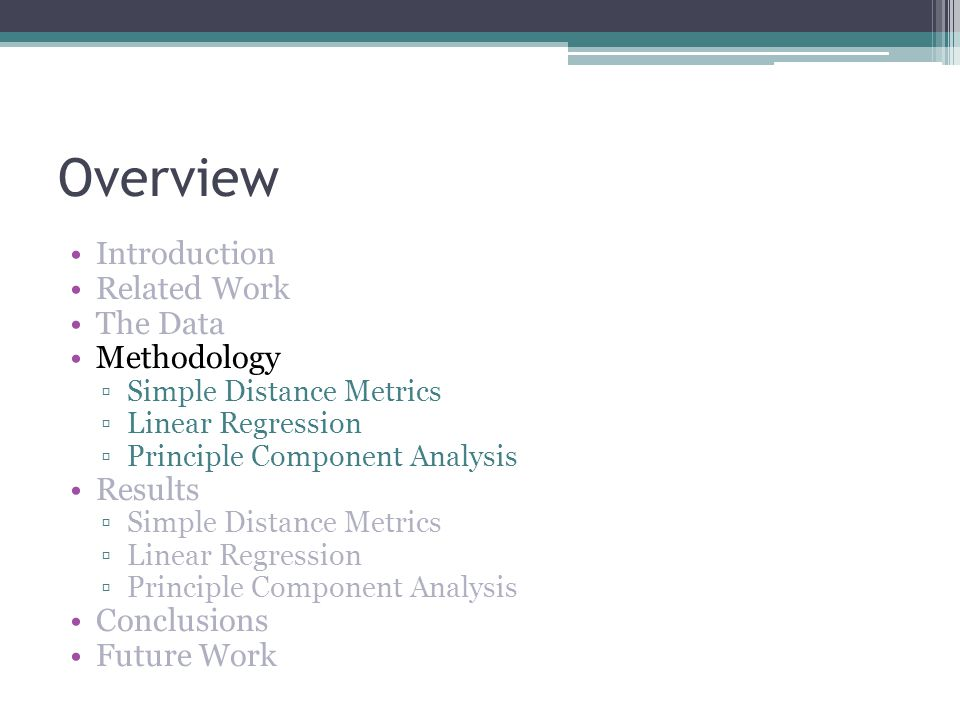 Overview Introduction Related Work The Data Methodology Simple Distance Metrics Linear Regression Principle Component Analysis Results Simple Distance
