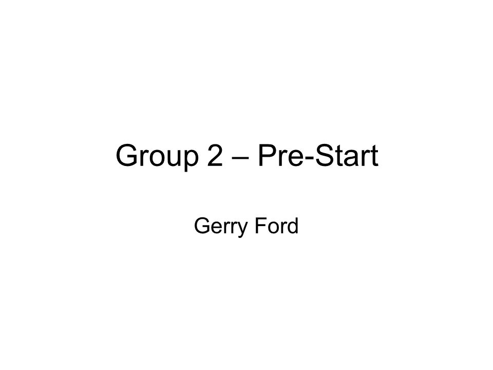 Group 2 – Pre-Start Gerry Ford