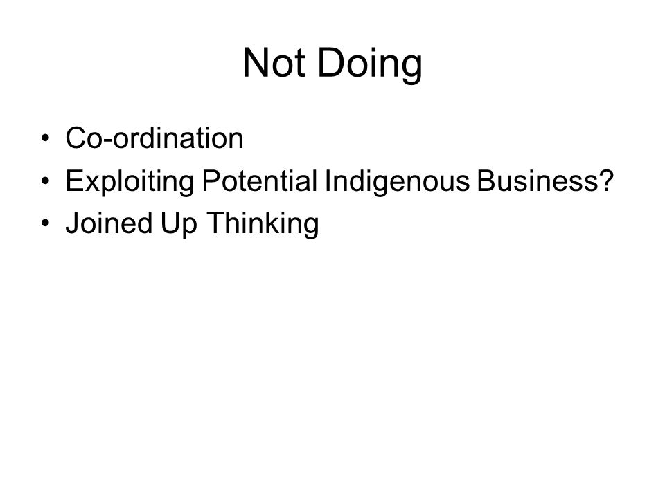 Not Doing Co-ordination Exploiting Potential Indigenous Business? Joined Up Thinking
