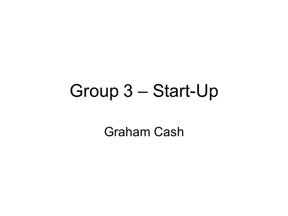 Group 3 – Start-Up Graham Cash