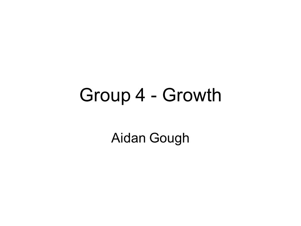 Group 4 - Growth Aidan Gough
