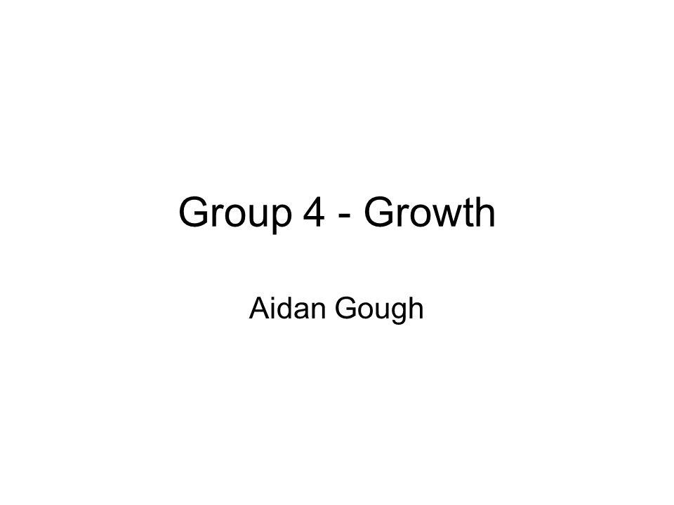 Group 4 - Growth Aidan Gough