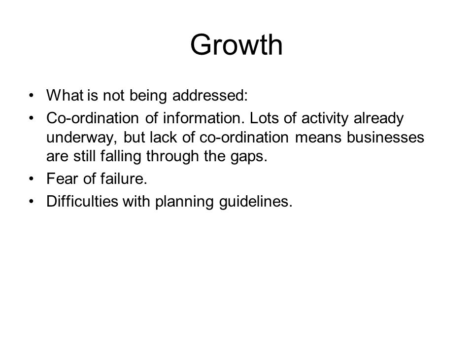 Growth What is not being addressed: Co-ordination of information.