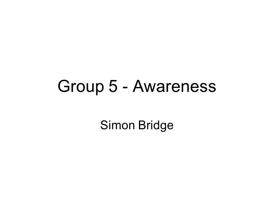 Group 5 - Awareness Simon Bridge