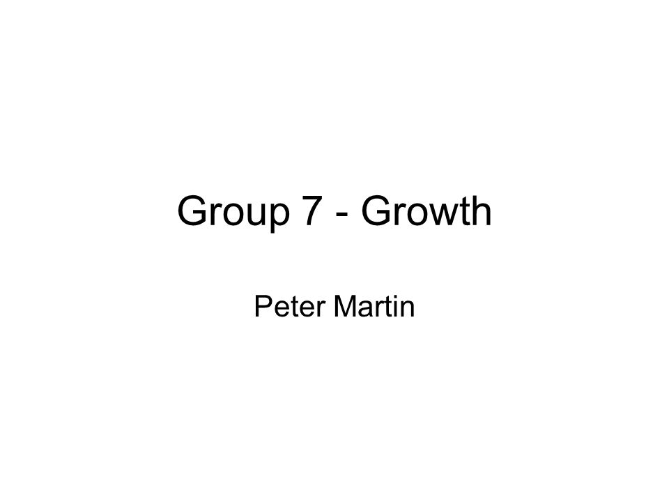 Group 7 - Growth Peter Martin