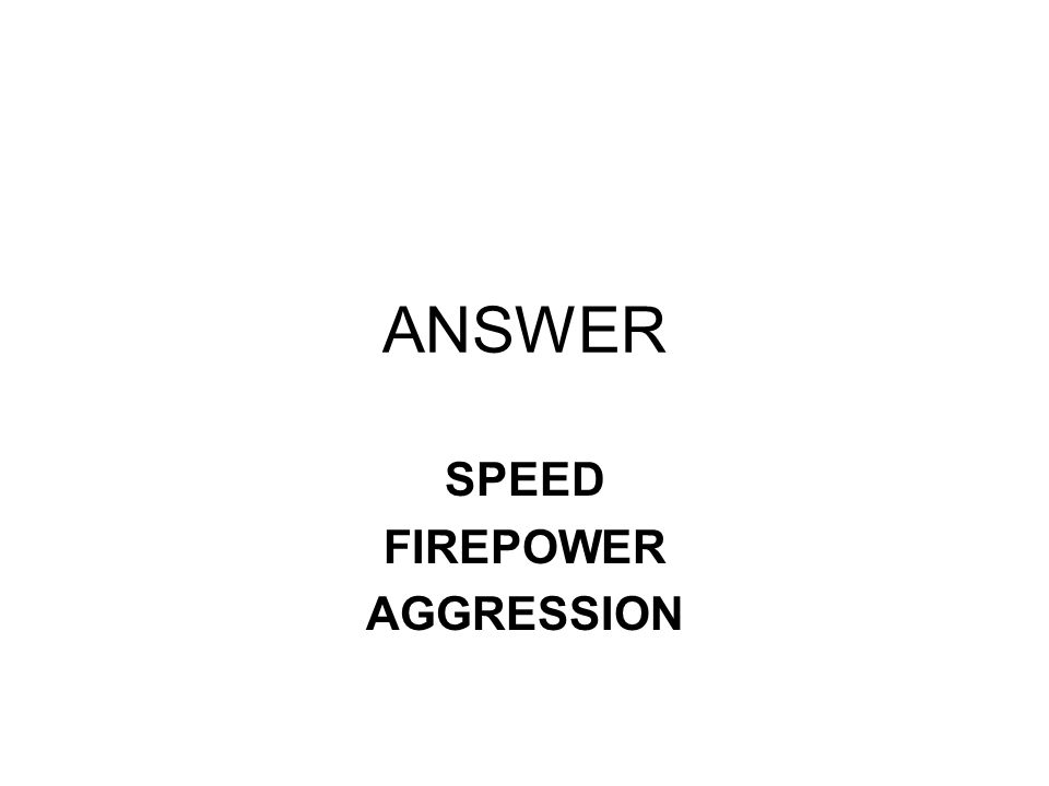 ANSWER SPEED FIREPOWER AGGRESSION