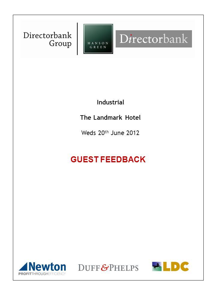 GUEST FEEDBACK Industrial The Landmark Hotel Weds 20 th June 2012