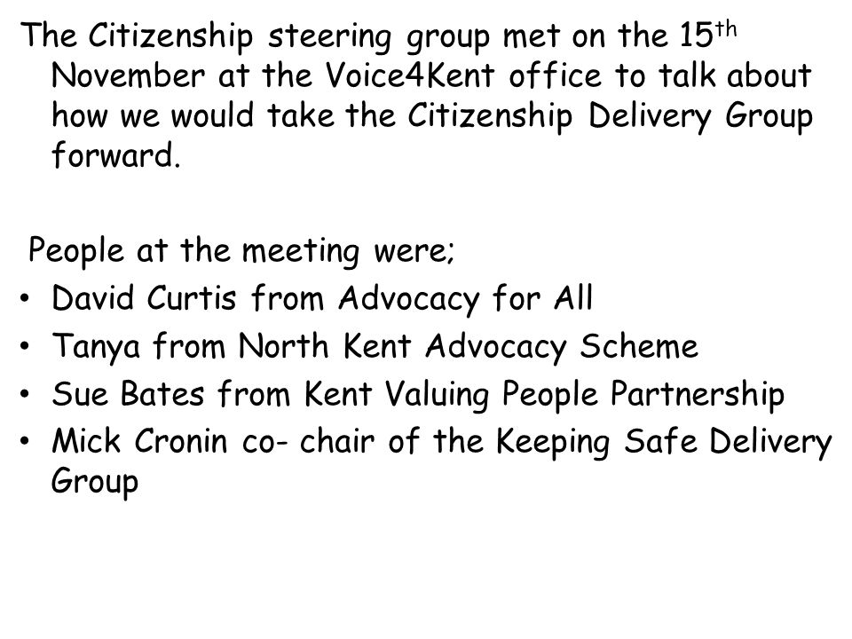 The Citizenship steering group met on the 15 th November at the Voice4Kent office to talk about how we would take the Citizenship Delivery Group forwa