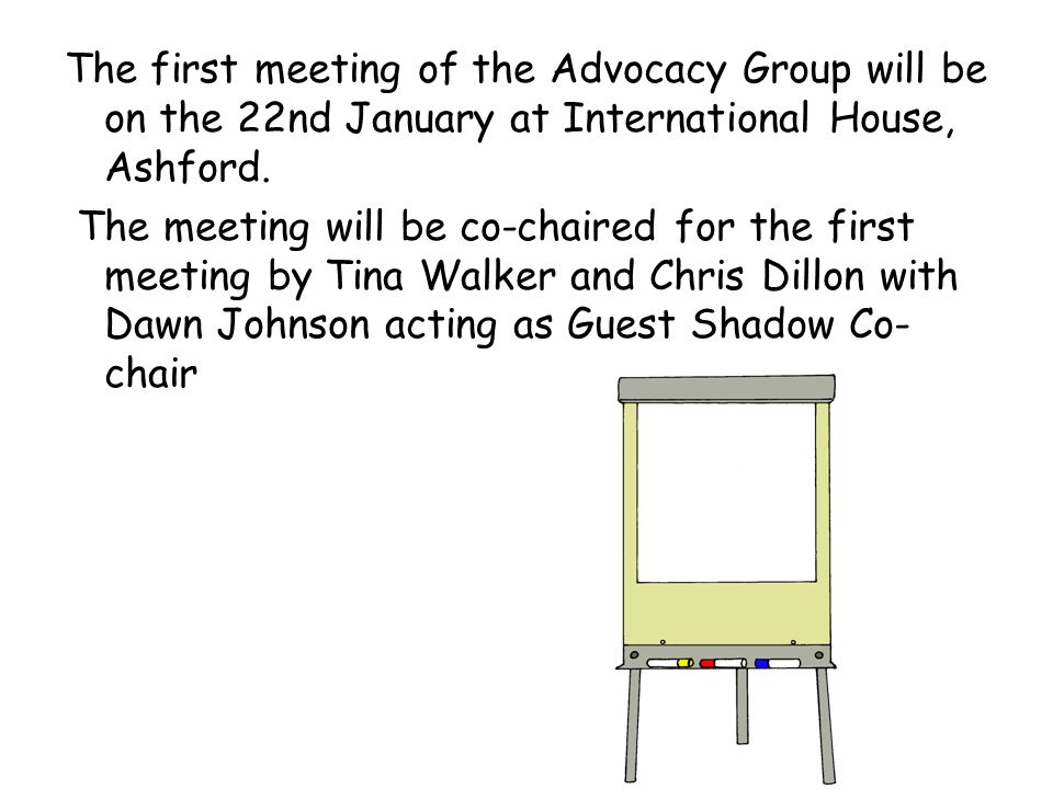 The first meeting of the Advocacy Group will be on the 22nd January at International House, Ashford. The meeting will be co-chaired for the first meet
