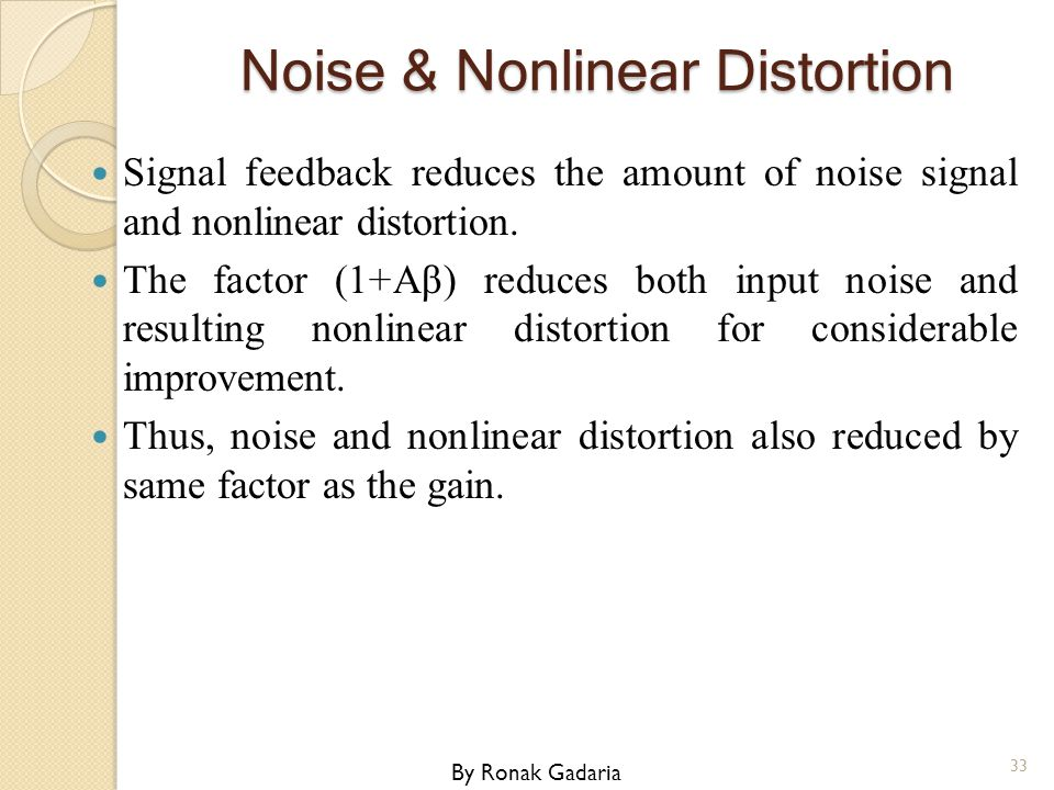 Noise & Nonlinear Distortion Signal feedback reduces the amount of noise signal and nonlinear distortion. The factor (1+Aβ) reduces both input noise a