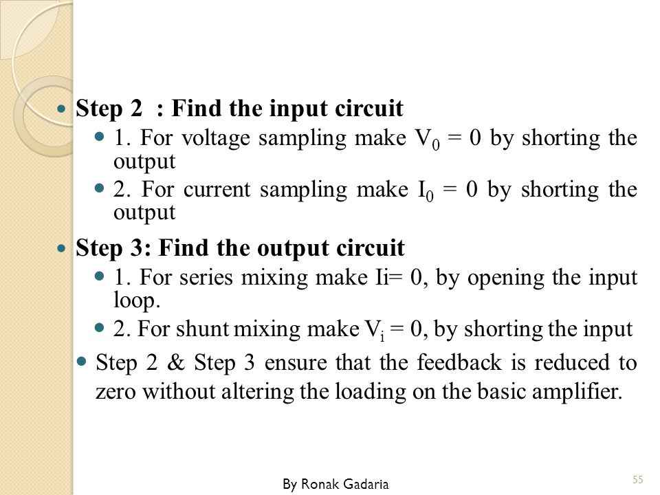 Step 2 : Find the input circuit 1. For voltage sampling make V 0 = 0 by shorting the output 2. For current sampling make I 0 = 0 by shorting the outpu