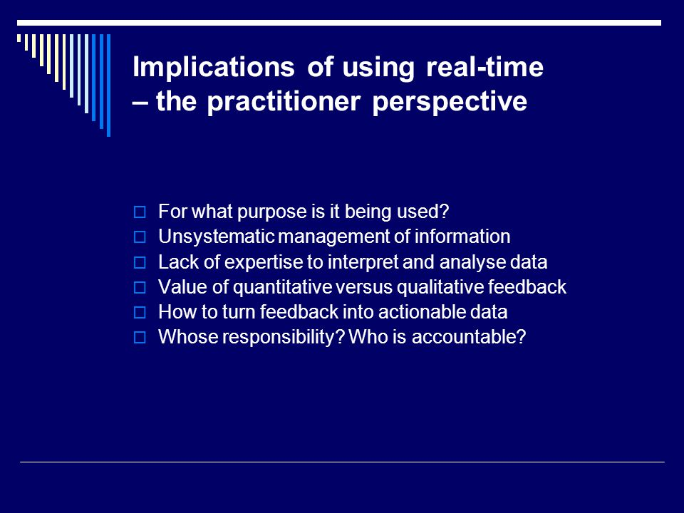 Implications of using real-time – the practitioner perspective For what purpose is it being used.