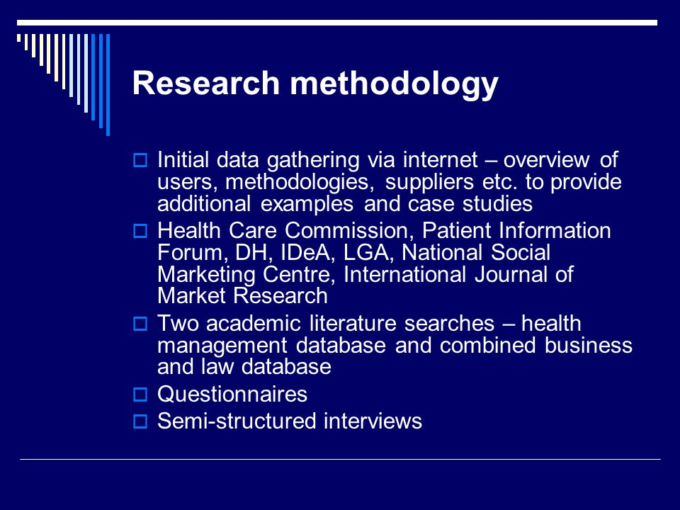 Research methodology Initial data gathering via internet – overview of users, methodologies, suppliers etc.