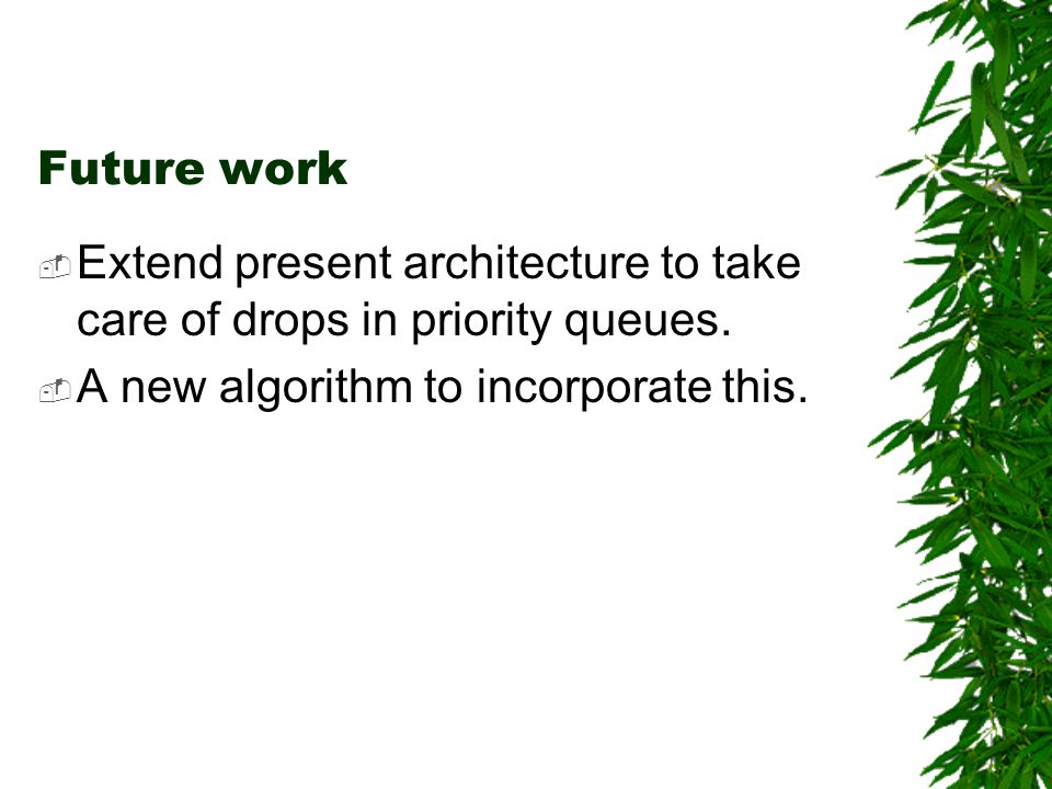 Future work Extend present architecture to take care of drops in priority queues.