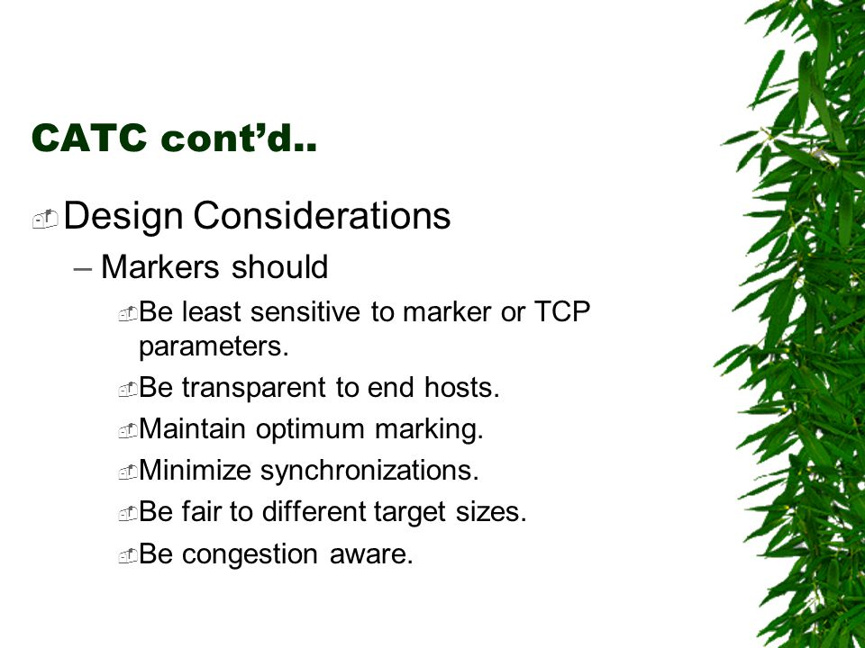CATC contd.. Design Considerations –Markers should Be least sensitive to marker or TCP parameters.