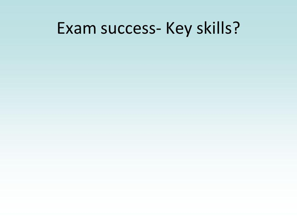 Exam success- Key skills?