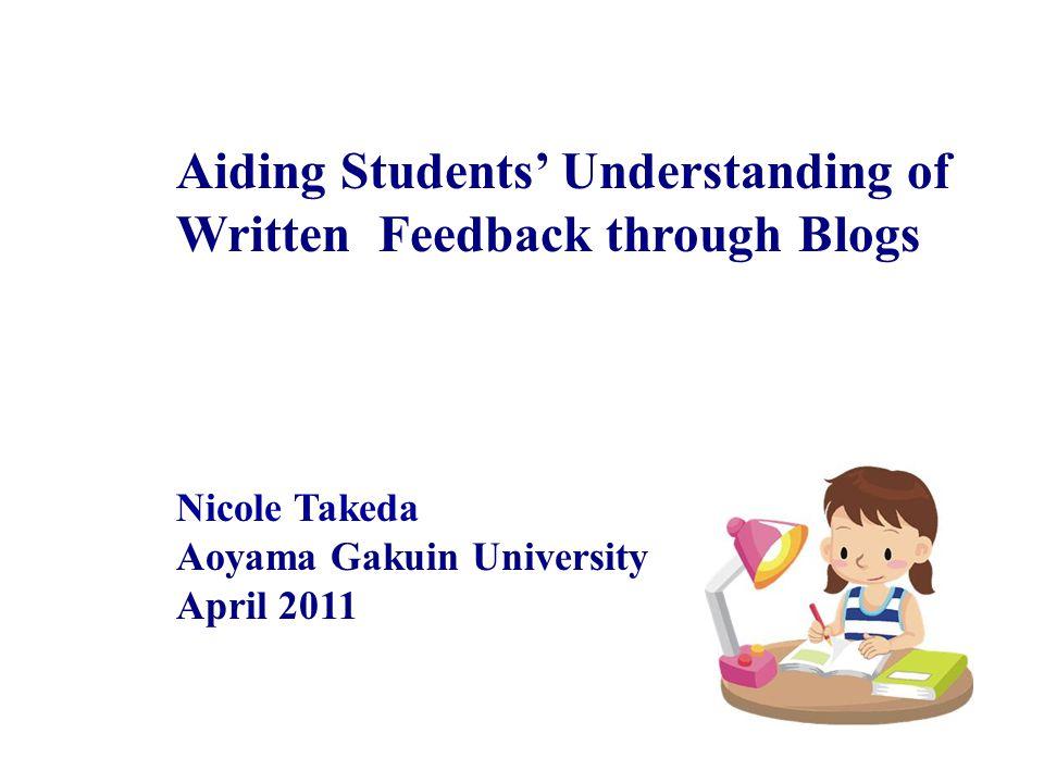Aiding Students Understanding of Written Feedback through Blogs Nicole Takeda Aoyama Gakuin University April 2011