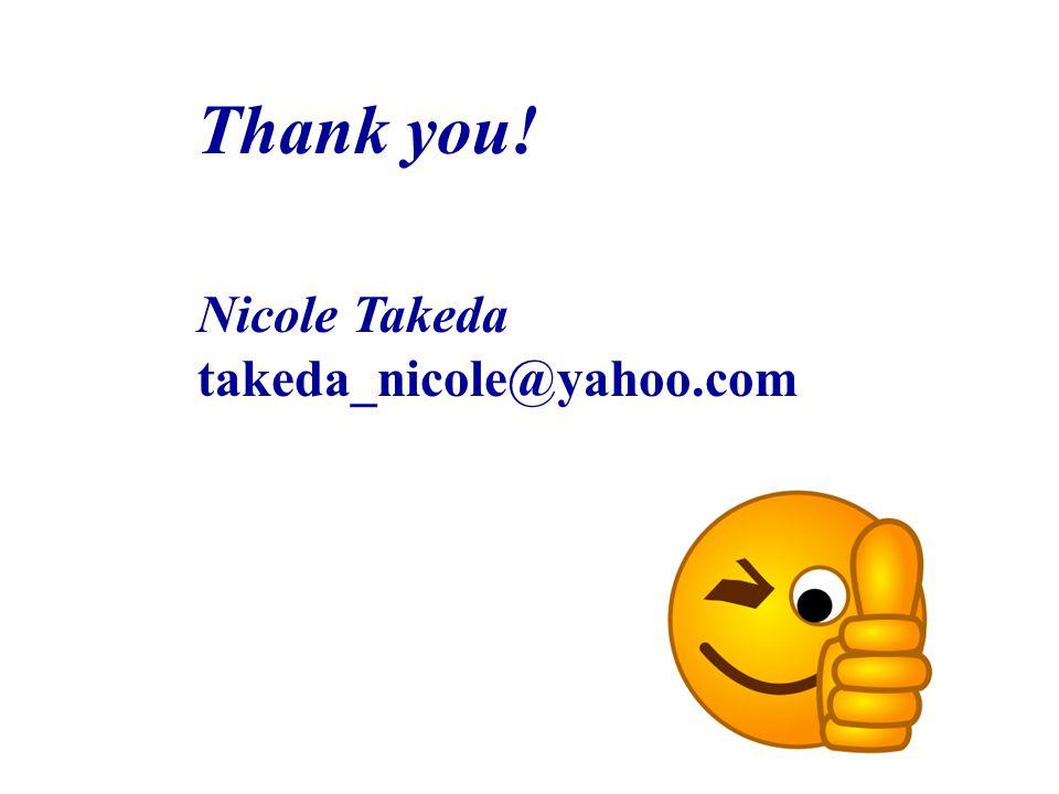 Thank you! Nicole Takeda takeda_nicole@yahoo.com