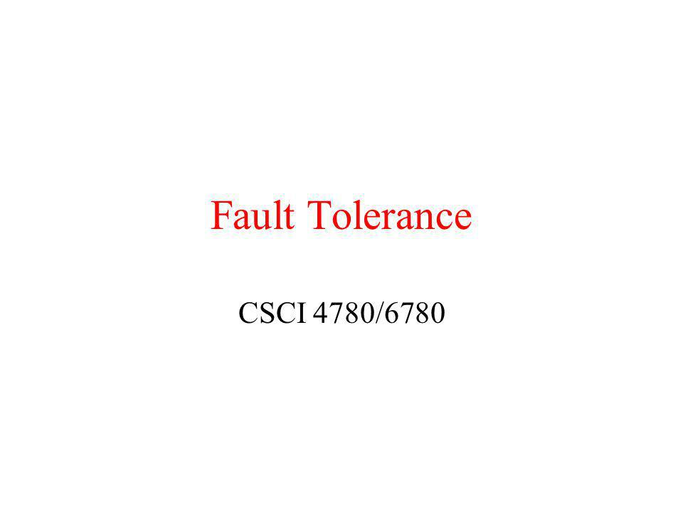 Fault Tolerance CSCI 4780/6780