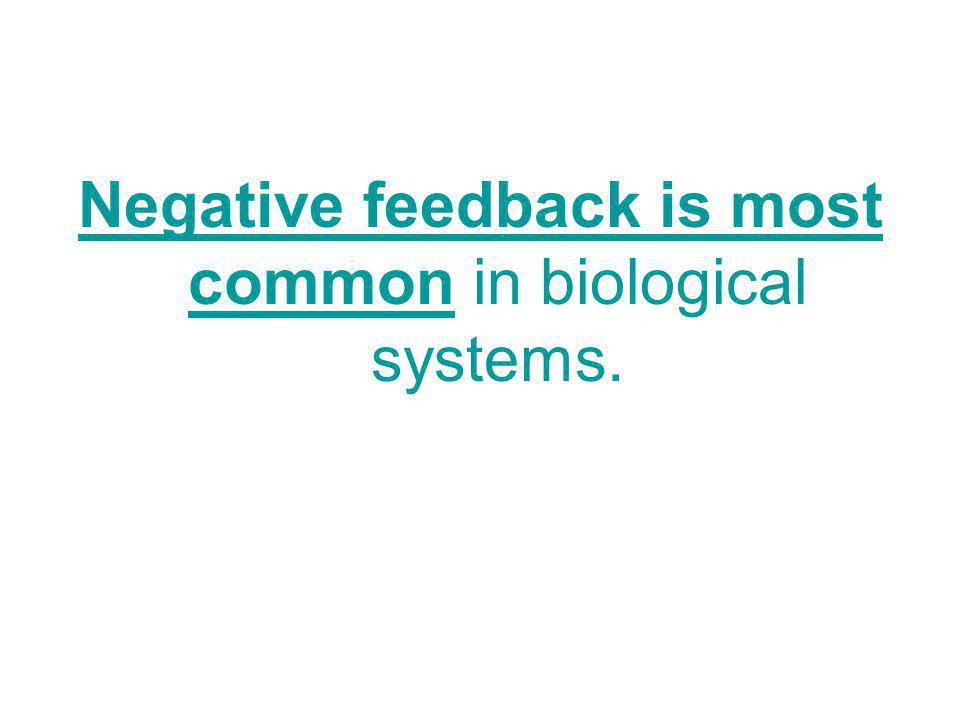 Negative feedback is most common in biological systems.