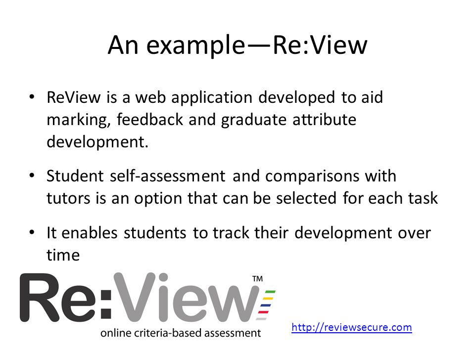 An exampleRe:View ReView is a web application developed to aid marking, feedback and graduate attribute development. Student self-assessment and compa