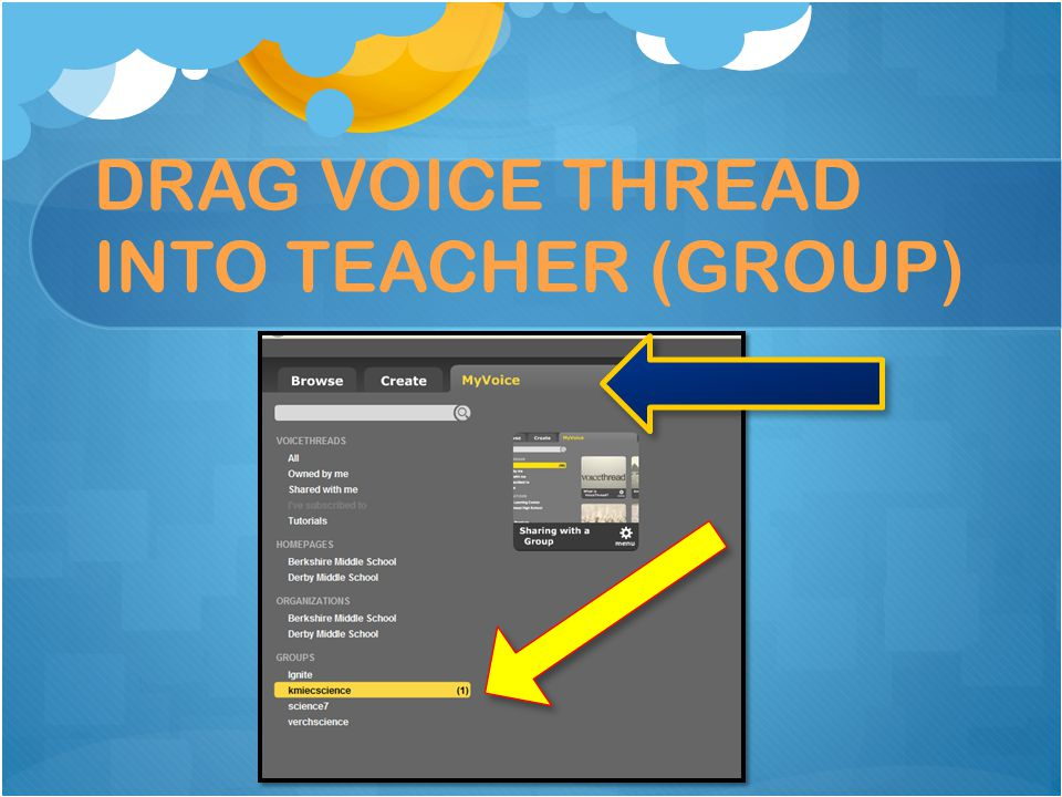 DRAG VOICE THREAD INTO TEACHER (GROUP)