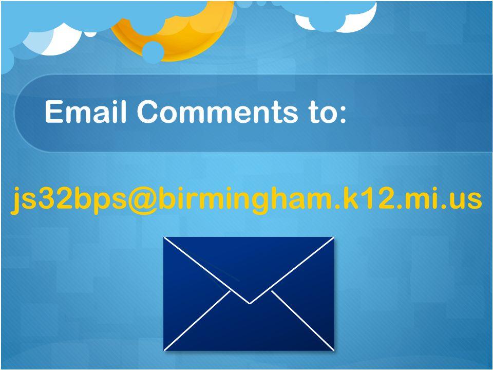 Email Comments to: js32bps@birmingham.k12.mi.us