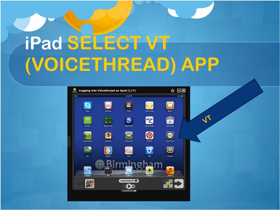 iPad SELECT VT (VOICETHREAD) APP VT