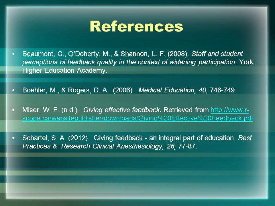 References Beaumont, C., O'Doherty, M., & Shannon, L. F. (2008). Staff and student perceptions of feedback quality in the context of widening particip