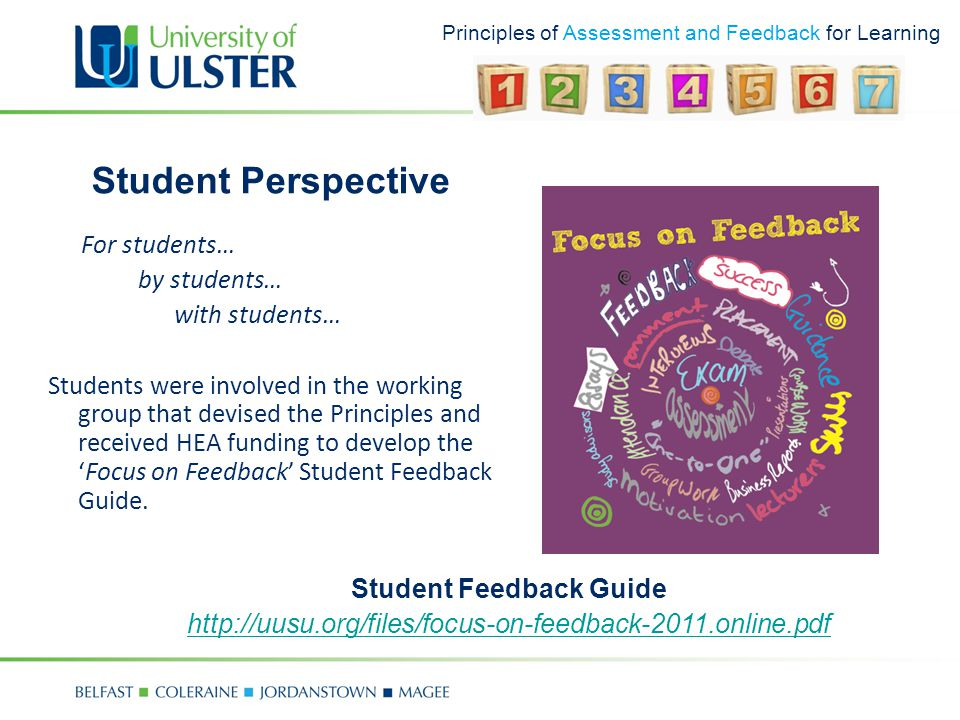 Principles of Assessment and Feedback for Learning Student Perspective Student Feedback Guide http://uusu.org/files/focus-on-feedback-2011.online.pdf