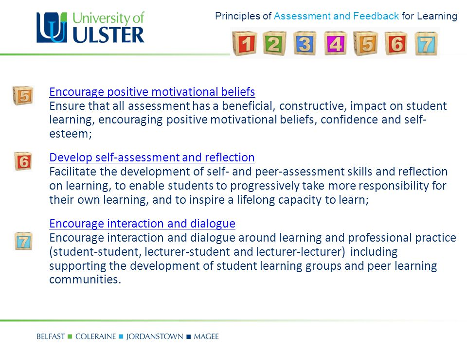 Principles of Assessment and Feedback for Learning Encourage positive motivational beliefs Encourage positive motivational beliefs Ensure that all ass
