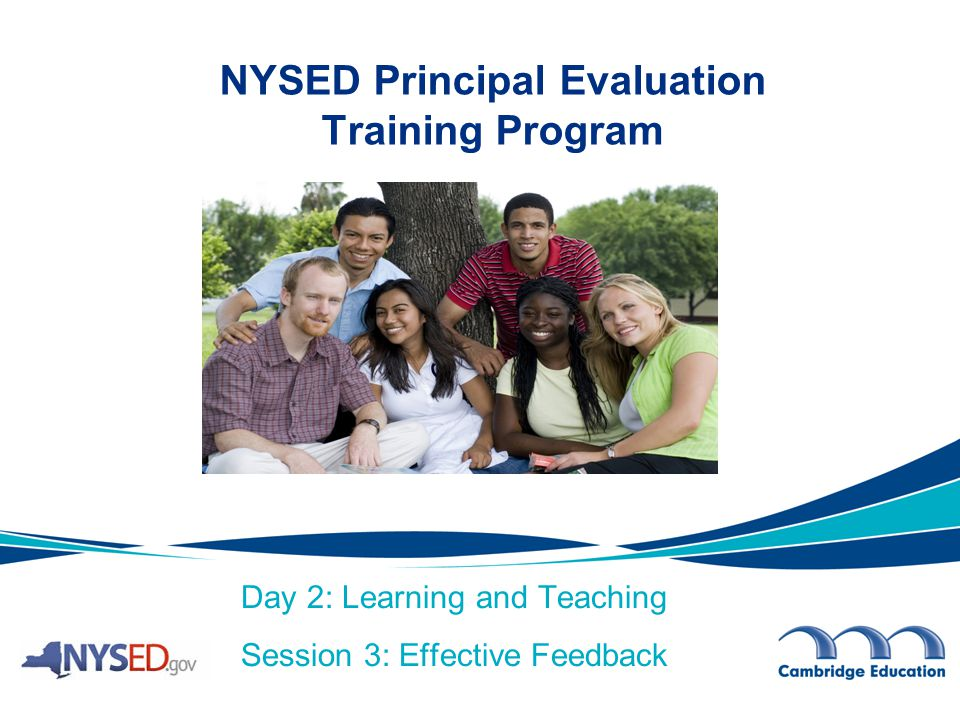 Day 2: Learning and Teaching Session 3: Effective Feedback NYSED Principal Evaluation Training Program