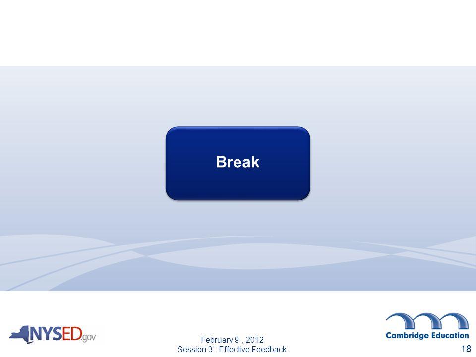 Break Break 18 February 9, 2012 Session 3 : Effective Feedback