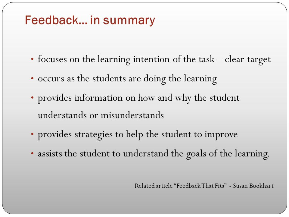 Feedback… in summary focuses on the learning intention of the task – clear target occurs as the students are doing the learning provides information o