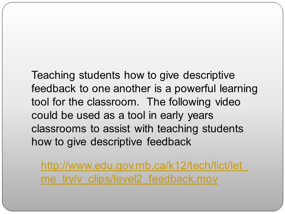 Teaching students how to give descriptive feedback to one another is a powerful learning tool for the classroom. The following video could be used as