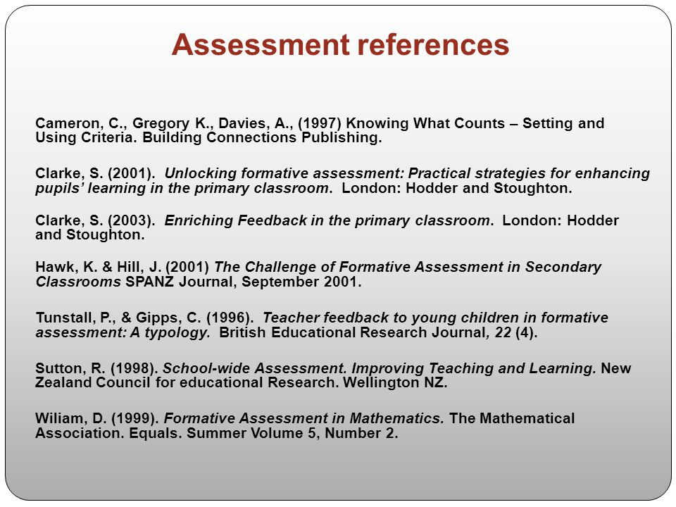 Assessment references Cameron, C., Gregory K., Davies, A., (1997) Knowing What Counts – Setting and Using Criteria. Building Connections Publishing. C