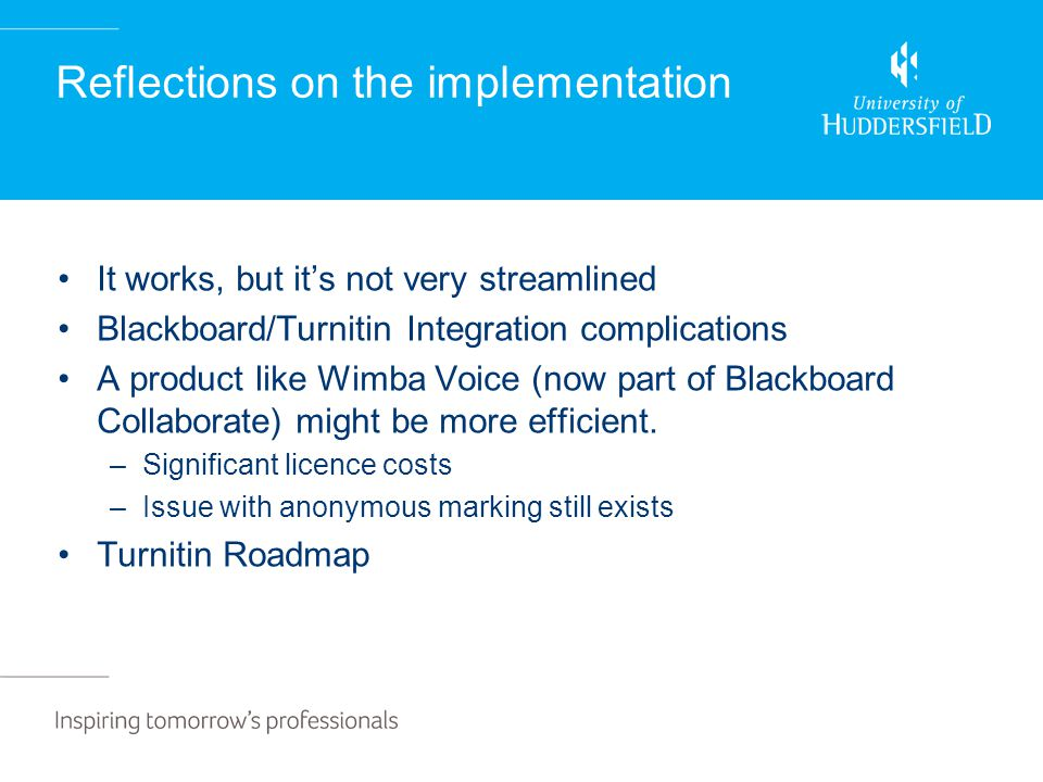 Reflections on the implementation It works, but its not very streamlined Blackboard/Turnitin Integration complications A product like Wimba Voice (now part of Blackboard Collaborate) might be more efficient.