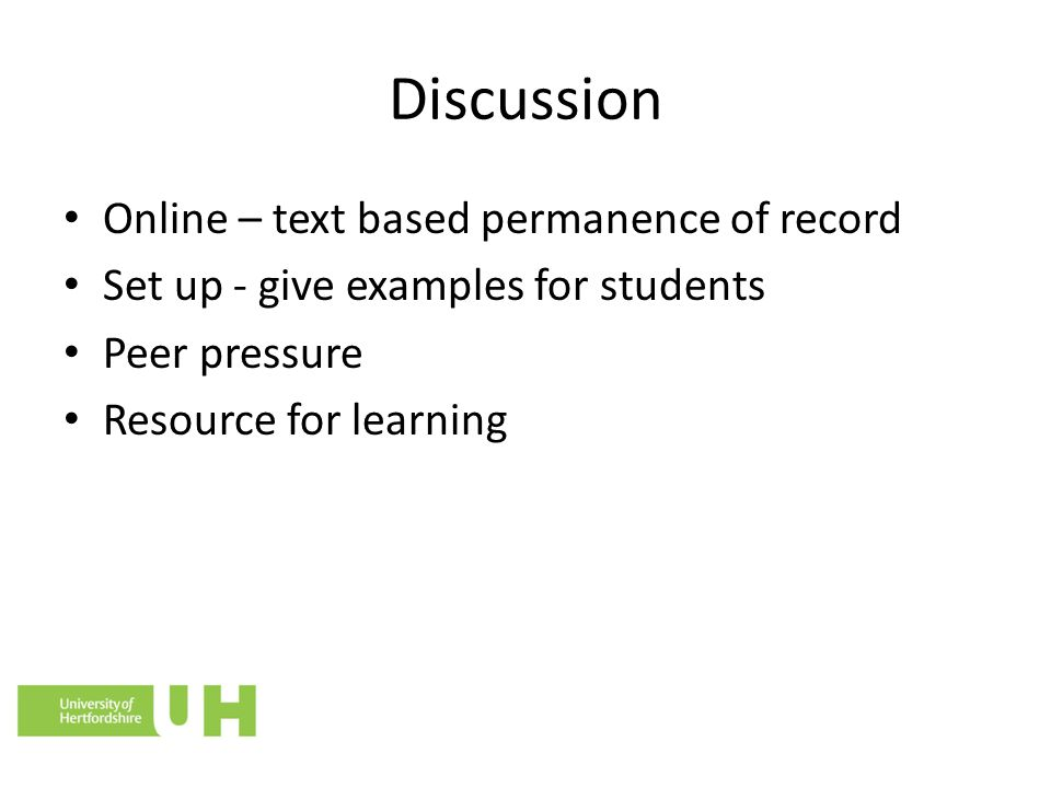 Discussion Online – text based permanence of record Set up - give examples for students Peer pressure Resource for learning