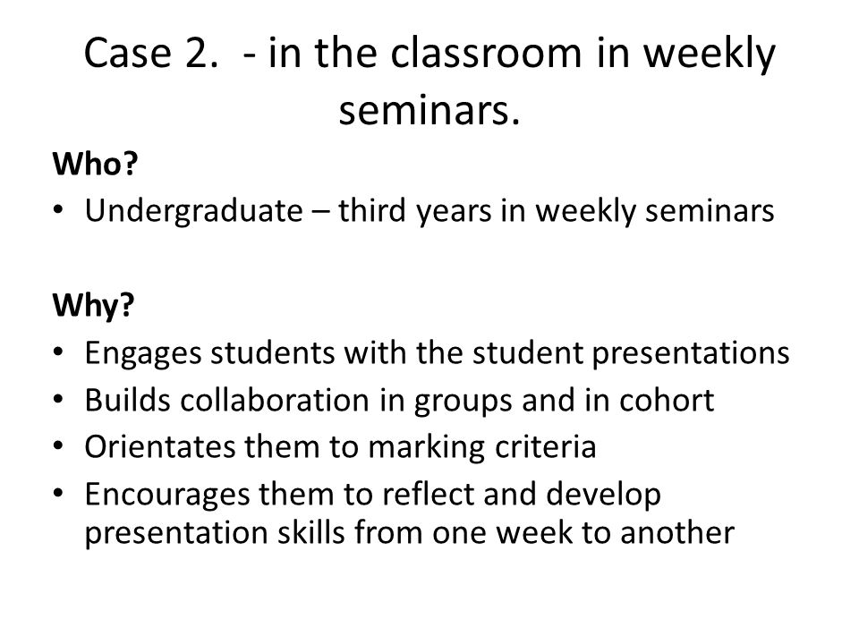 Case 2. - in the classroom in weekly seminars. Who.