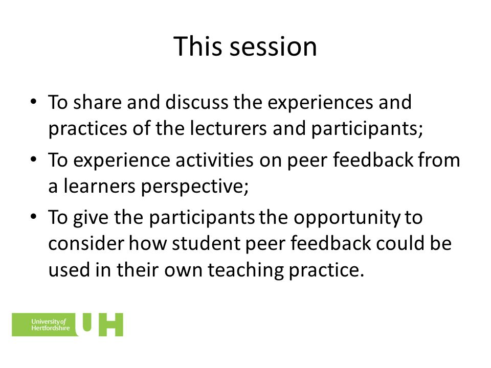 This session To share and discuss the experiences and practices of the lecturers and participants; To experience activities on peer feedback from a le