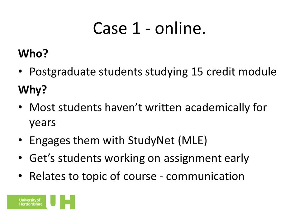 Case 1 – online On StudyNet Tutor sets up online assignment task Students submit one paragraph Tutor makes paragraphs anonymous and puts them on discussion site Students review their 2 scripts they have been allocated