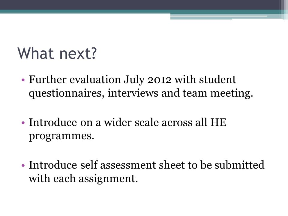 What next.Further evaluation July 2012 with student questionnaires, interviews and team meeting.